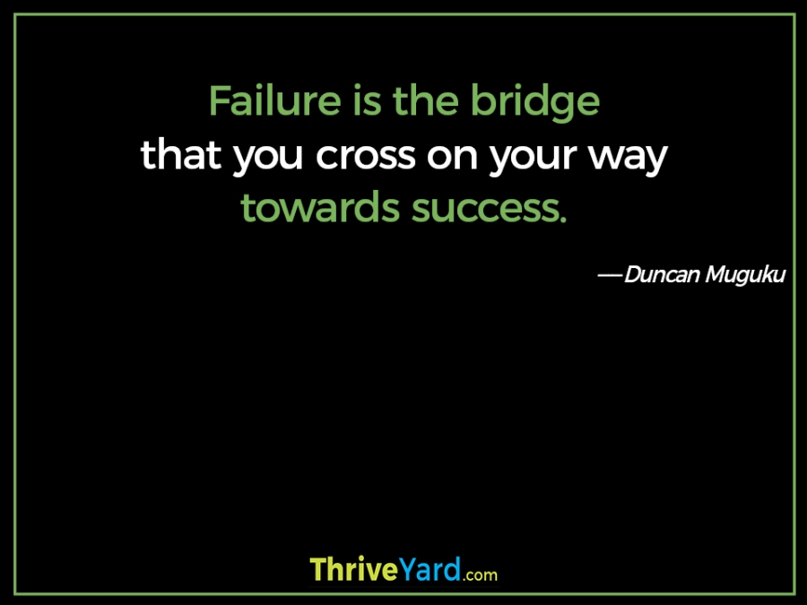 Failure is the bridge quote-Duncan Muguku