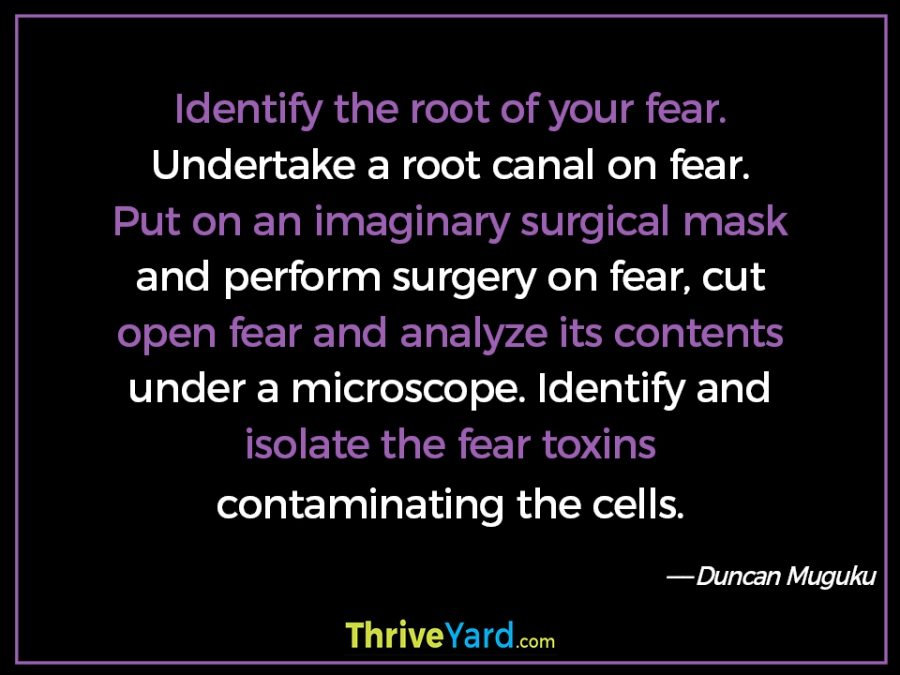 Identify the root of your fear quote – Duncan Muguku