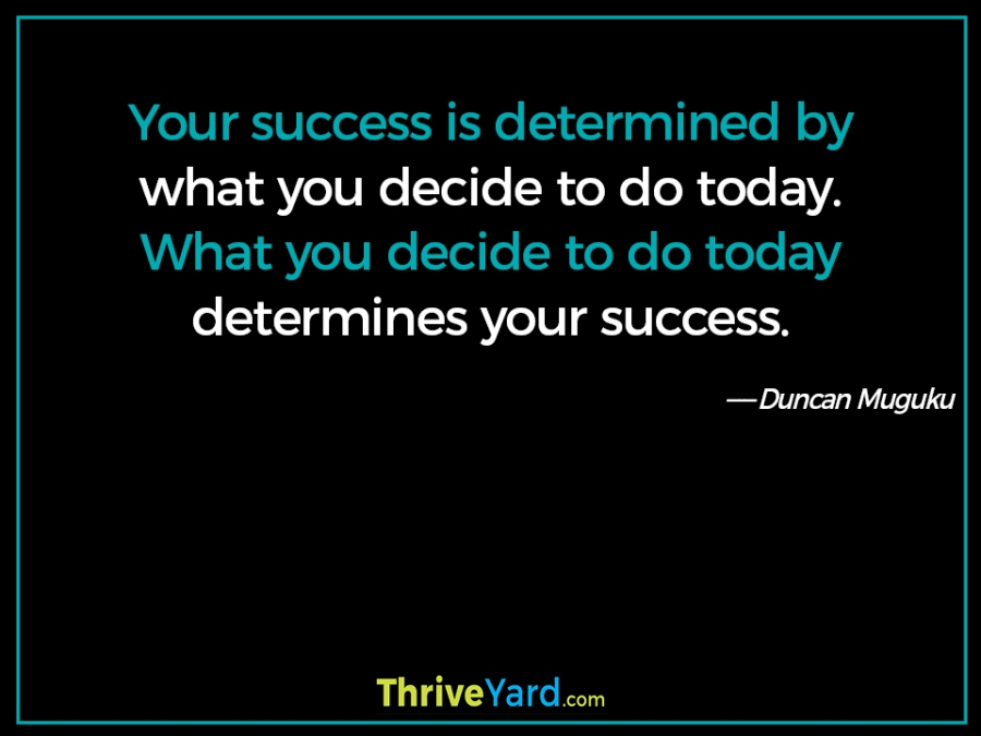 Your success is determined by quote – Duncan Muguku